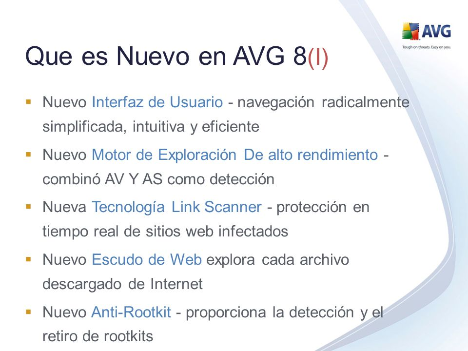 AVG 8.0 Compatibilidad - OS MS Windows 2000 MS Windows XP MS Windows XP Pro x64Edition MS Windows Vista MS Windows Vista x64 Edition MS Windows 2000 Server MS Windows 2003 Server MS Windows 2003 Server x64Edition Linux i386 FreeBSD