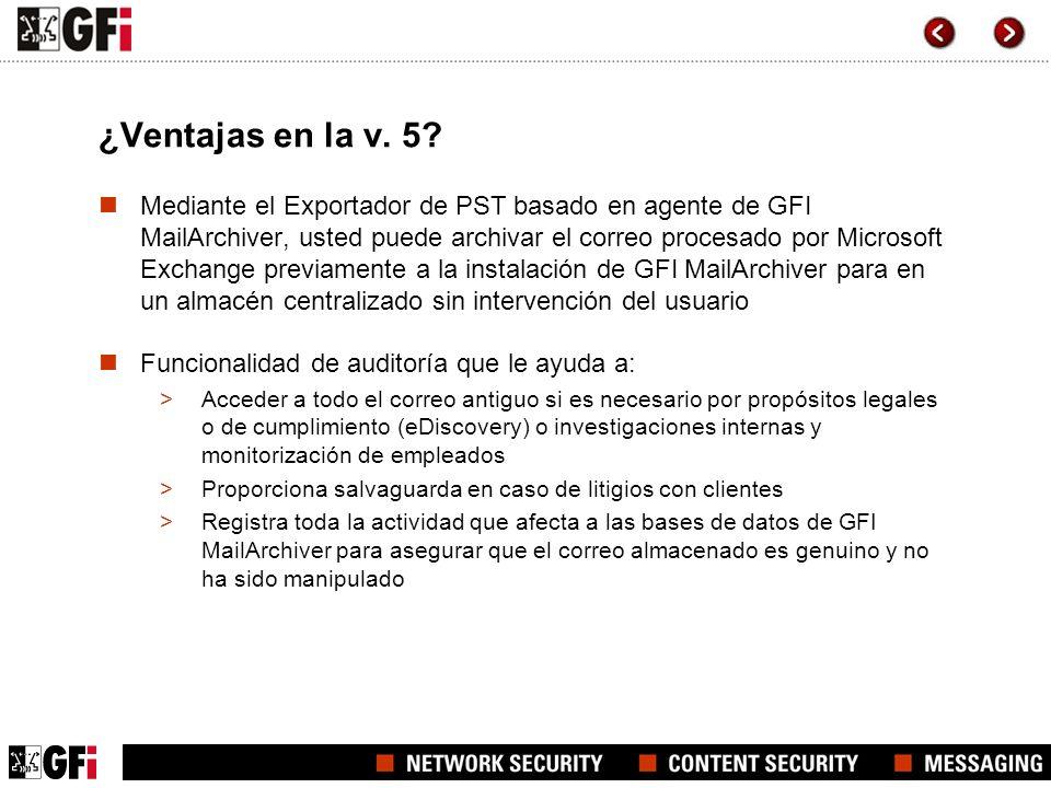 ¿Ventajas en la v. 5? Mediante el Exportador de PST basado en agente de GFI MailArchiver, usted puede archivar el correo procesado por Microsoft Excha