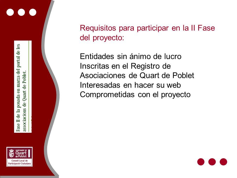 Requisitos para participar en la II Fase del proyecto: Entidades sin ánimo de lucro Inscritas en el Registro de Asociaciones de Quart de Poblet Interesadas en hacer su web Comprometidas con el proyecto