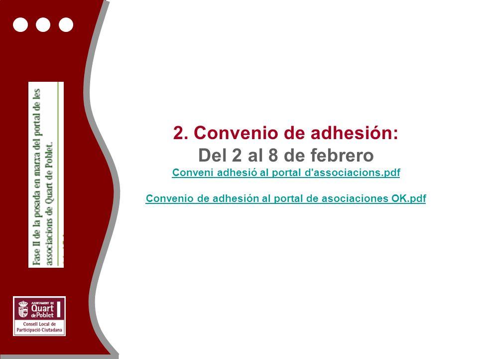 2. Convenio de adhesión: Del 2 al 8 de febrero Conveni adhesió al portal d'associacions.pdf Convenio de adhesión al portal de asociaciones OK.pdf