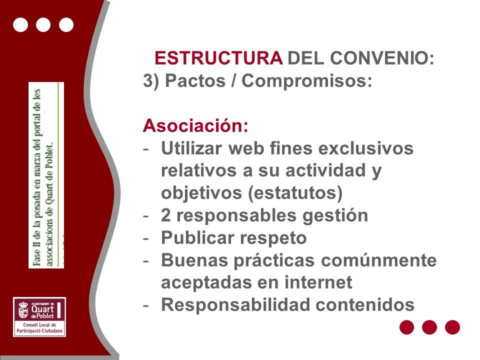 ESTRUCTURA DEL CONVENIO: 3) Pactos / Compromisos: Asociación: -Utilizar web fines exclusivos relativos a su actividad y objetivos (estatutos) -2 responsables gestión -Publicar respeto -Buenas prácticas comúnmente aceptadas en internet -Responsabilidad contenidos