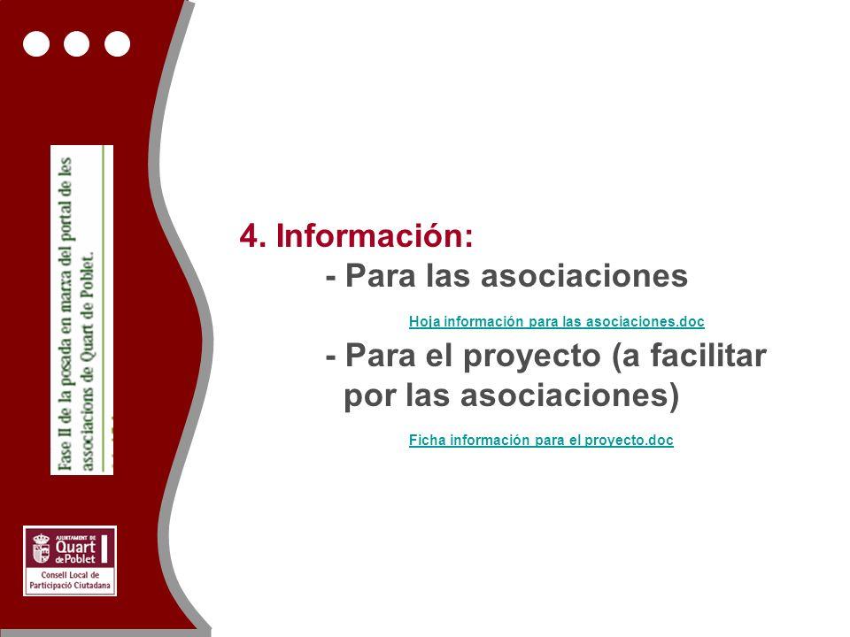 4. Información: - Para las asociaciones Hoja información para las asociaciones.doc - Para el proyecto (a facilitar por las asociaciones) Ficha informa