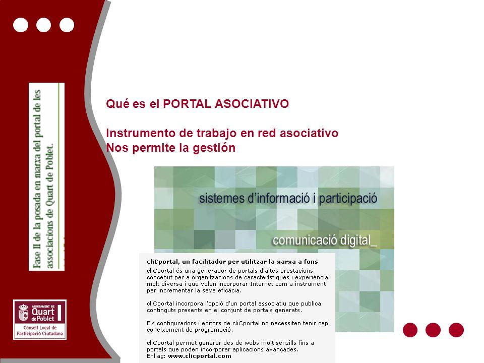 Qué es el PORTAL ASOCIATIVO Instrumento de trabajo en red asociativo Nos permite la gestión