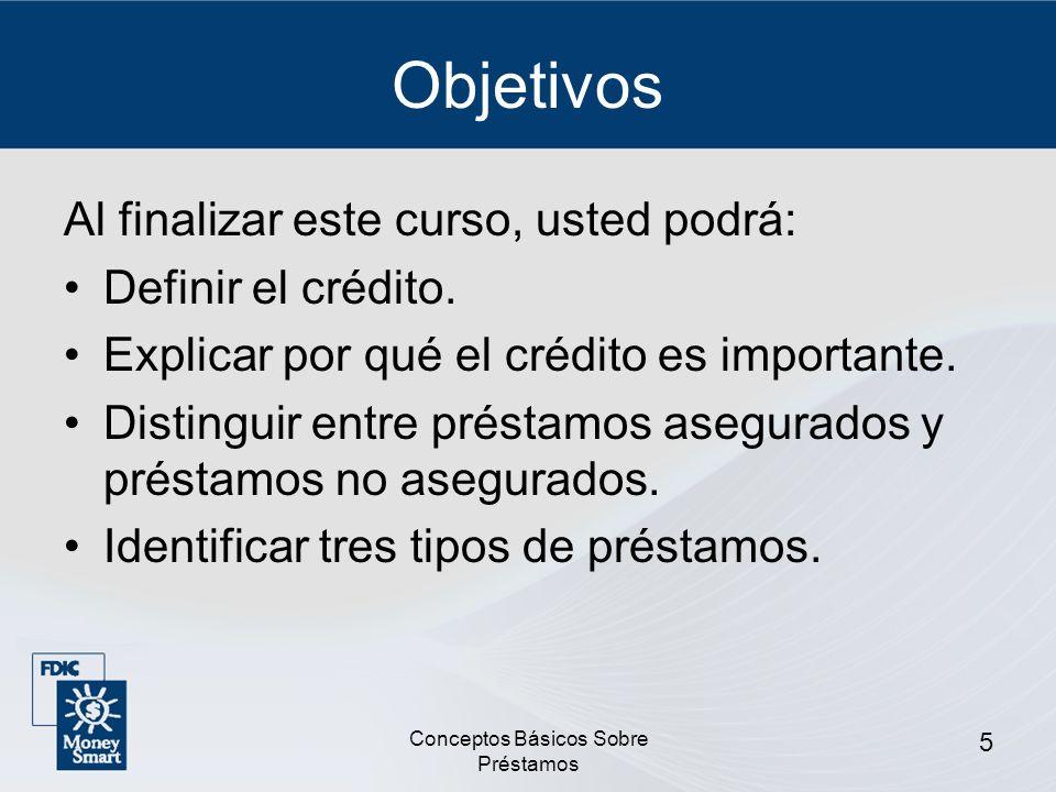 Conceptos Básicos Sobre Préstamos 6 Objetivos (Continuación) Identificar los costos asociados con la obtención de un préstamo.