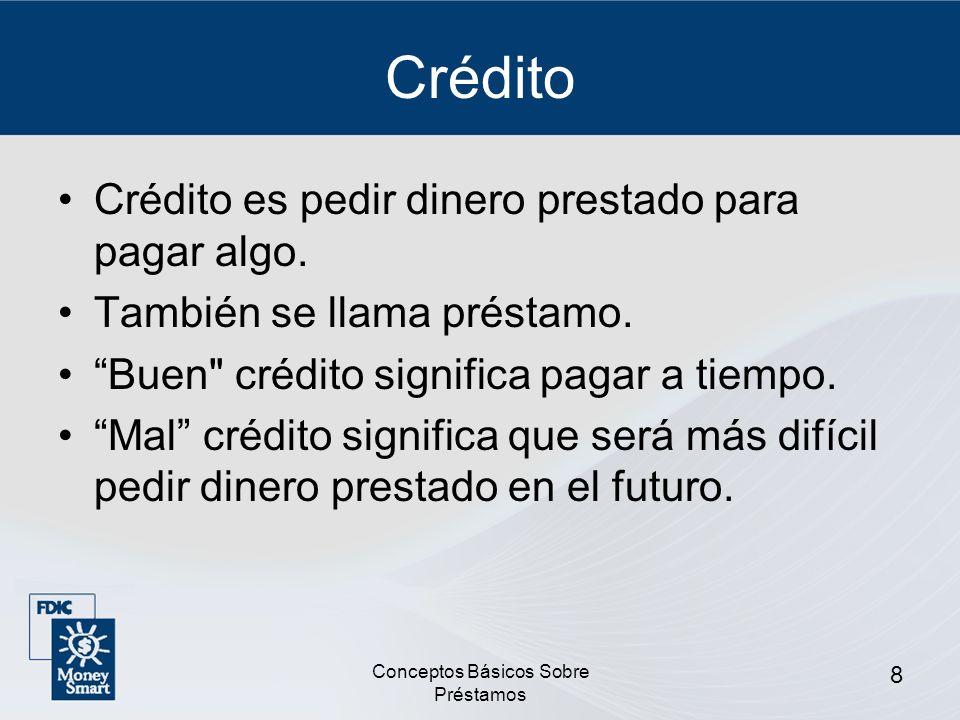 Conceptos Básicos Sobre Préstamos 9 Por qué el Crédito es Importante Puede ser de utilidad en situaciones de emergencia.