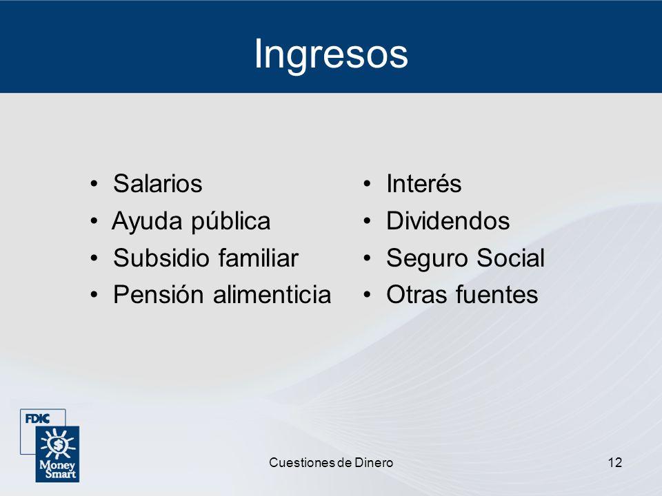 Cuestiones de Dinero12 Ingresos Salarios Ayuda pública Subsidio familiar Pensión alimenticia Interés Dividendos Seguro Social Otras fuentes