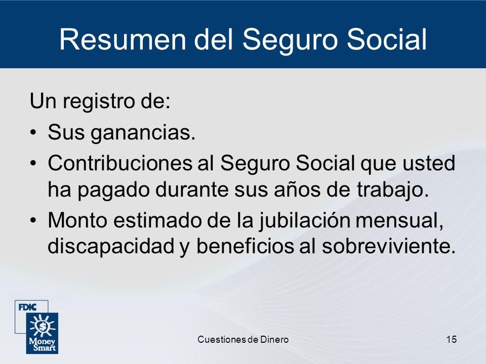 Cuestiones de Dinero15 Resumen del Seguro Social Un registro de: Sus ganancias. Contribuciones al Seguro Social que usted ha pagado durante sus años d
