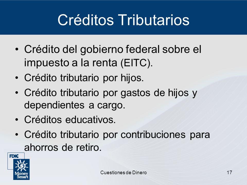 Cuestiones de Dinero17 Créditos Tributarios Crédito del gobierno federal sobre el impuesto a la renta (EITC). Crédito tributario por hijos. Crédito tr