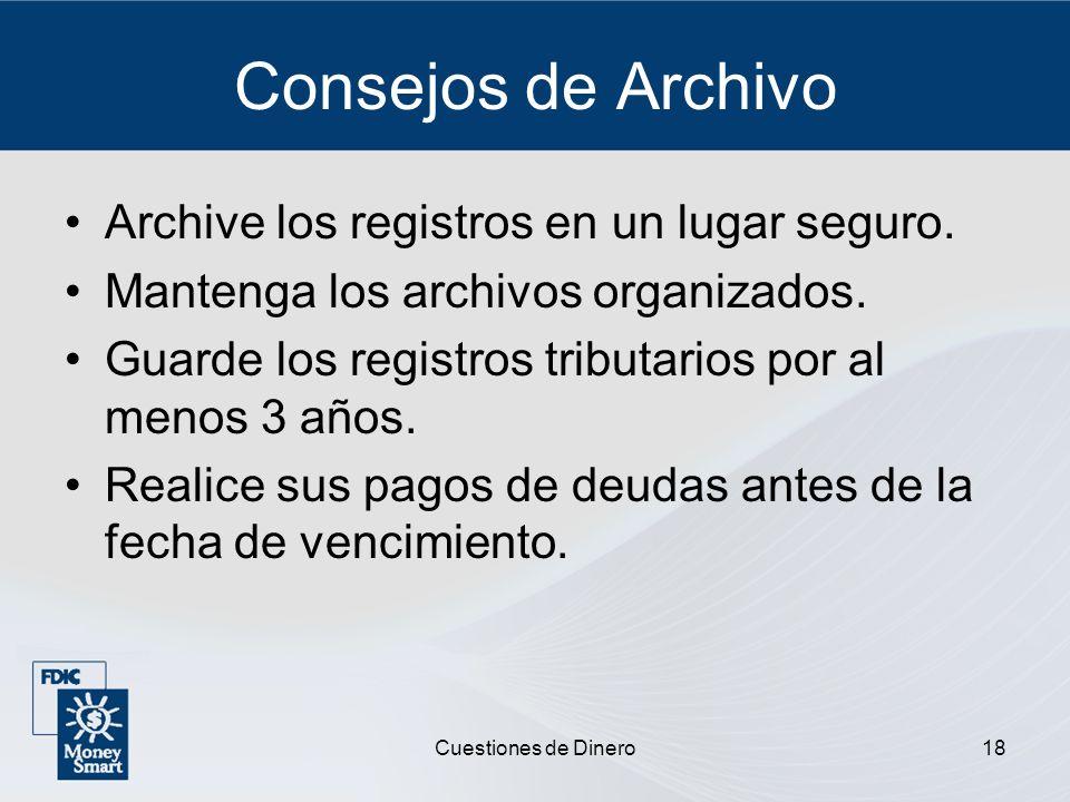 Cuestiones de Dinero18 Consejos de Archivo Archive los registros en un lugar seguro. Mantenga los archivos organizados. Guarde los registros tributari