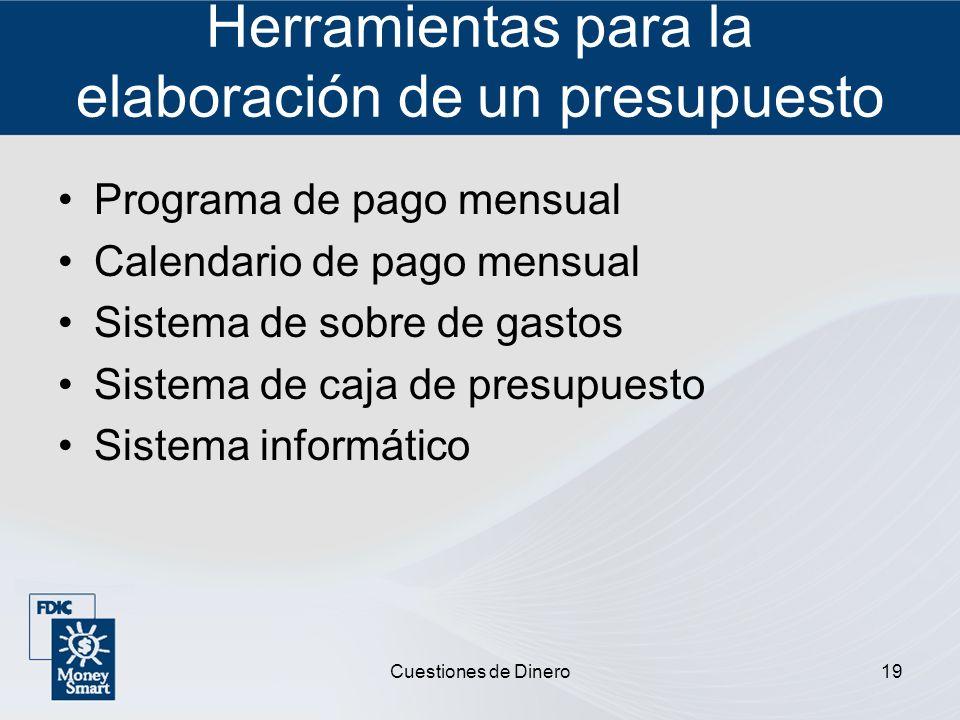 Cuestiones de Dinero19 Herramientas para la elaboración de un presupuesto Programa de pago mensual Calendario de pago mensual Sistema de sobre de gast