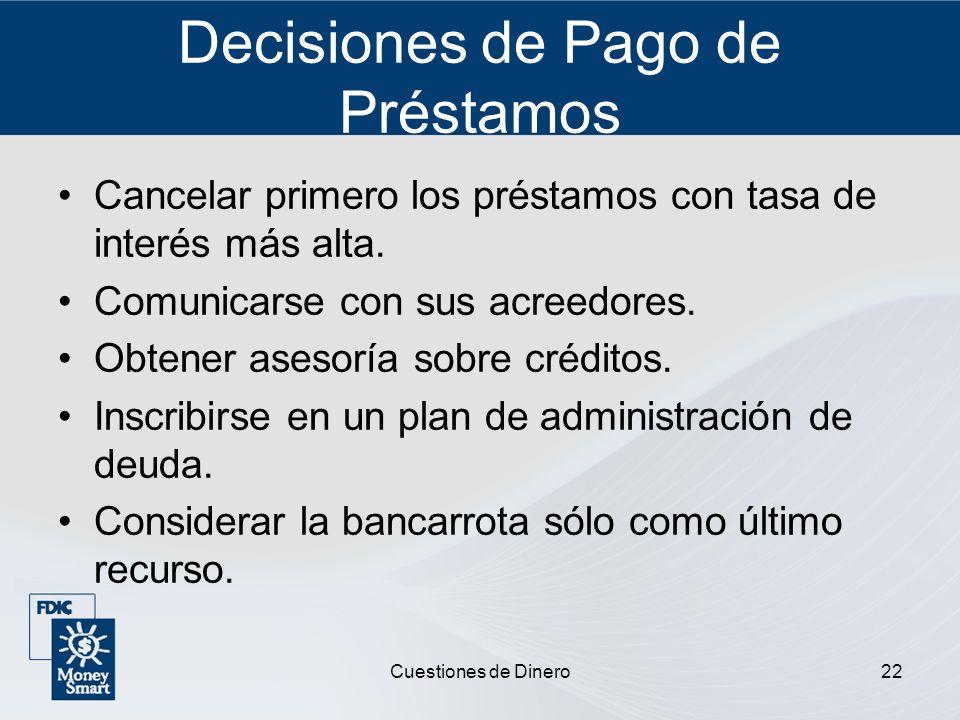 Cuestiones de Dinero22 Decisiones de Pago de Préstamos Cancelar primero los préstamos con tasa de interés más alta. Comunicarse con sus acreedores. Ob