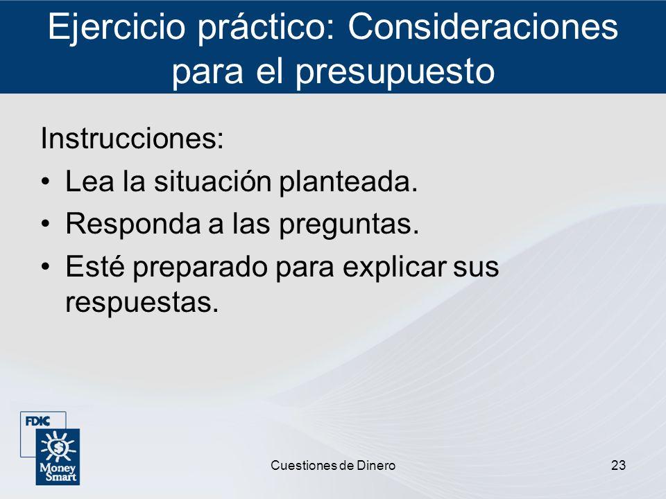 Cuestiones de Dinero23 Ejercicio práctico: Consideraciones para el presupuesto Instrucciones: Lea la situación planteada. Responda a las preguntas. Es