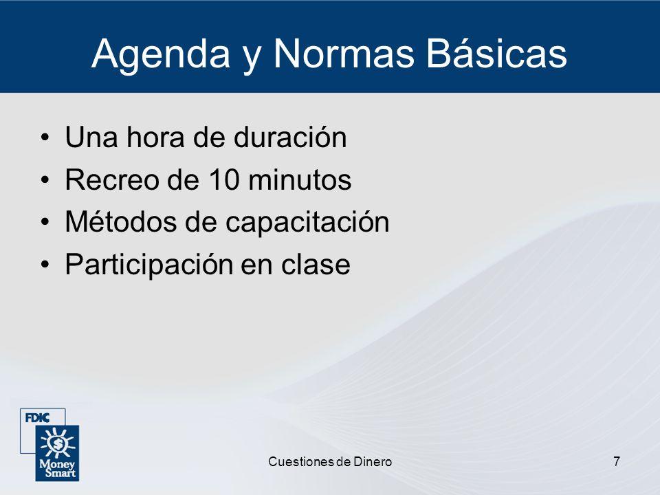 Cuestiones de Dinero7 Agenda y Normas Básicas Una hora de duración Recreo de 10 minutos Métodos de capacitación Participación en clase