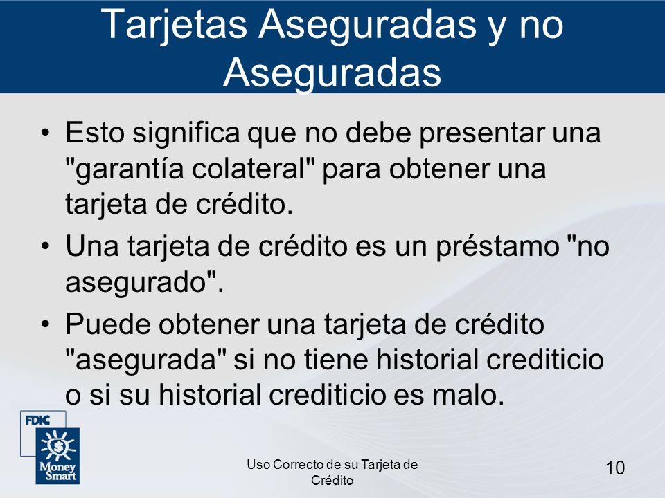 Uso Correcto de su Tarjeta de Crédito 10 Tarjetas Aseguradas y no Aseguradas Esto significa que no debe presentar una