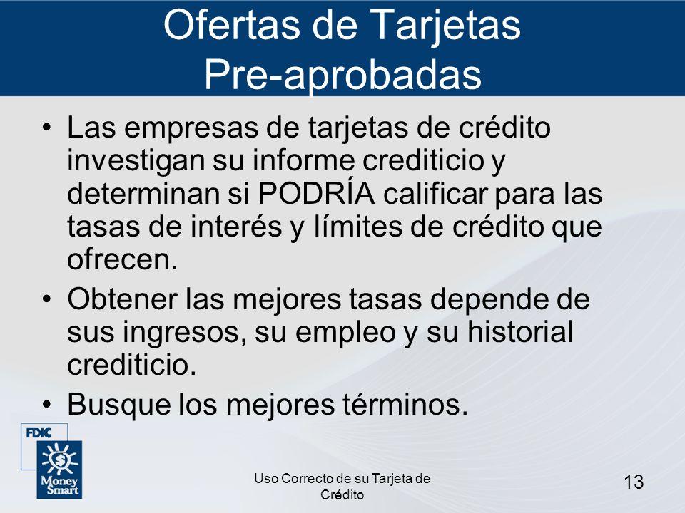 Uso Correcto de su Tarjeta de Crédito 13 Ofertas de Tarjetas Pre-aprobadas Las empresas de tarjetas de crédito investigan su informe crediticio y dete