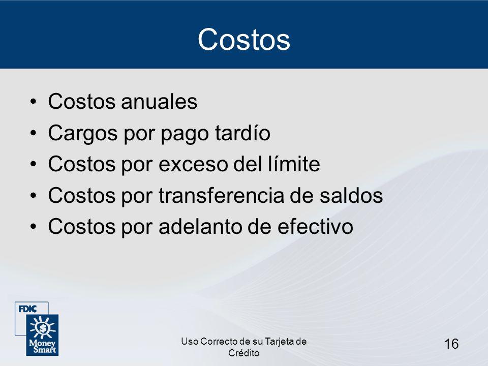 Uso Correcto de su Tarjeta de Crédito 16 Costos Costos anuales Cargos por pago tardío Costos por exceso del límite Costos por transferencia de saldos