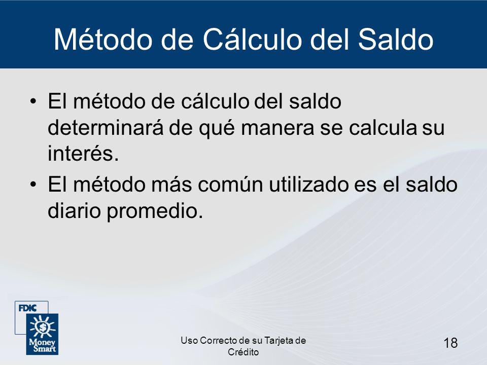 Uso Correcto de su Tarjeta de Crédito 18 Método de Cálculo del Saldo El método de cálculo del saldo determinará de qué manera se calcula su interés. E