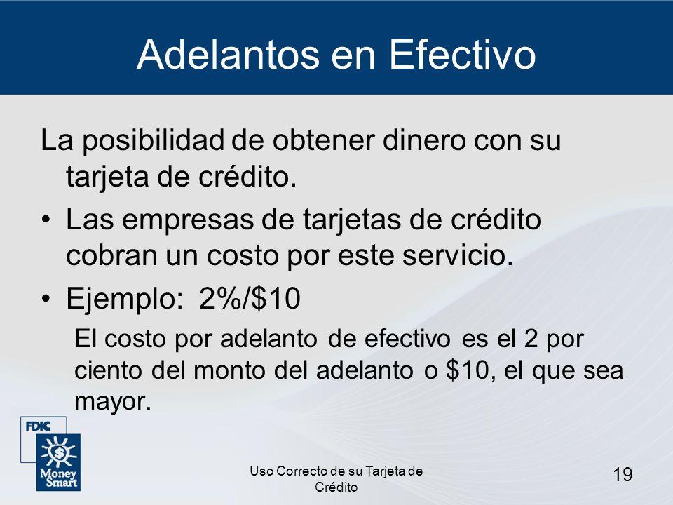 Uso Correcto de su Tarjeta de Crédito 19 Adelantos en Efectivo La posibilidad de obtener dinero con su tarjeta de crédito. Las empresas de tarjetas de