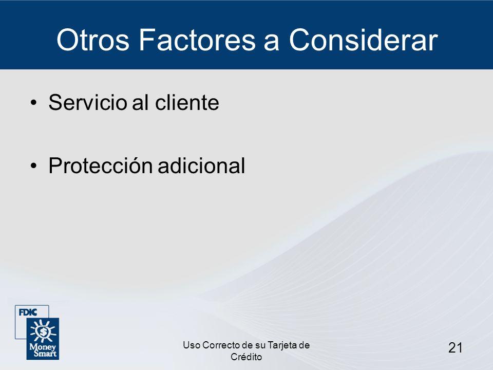Uso Correcto de su Tarjeta de Crédito 21 Otros Factores a Considerar Servicio al cliente Protección adicional