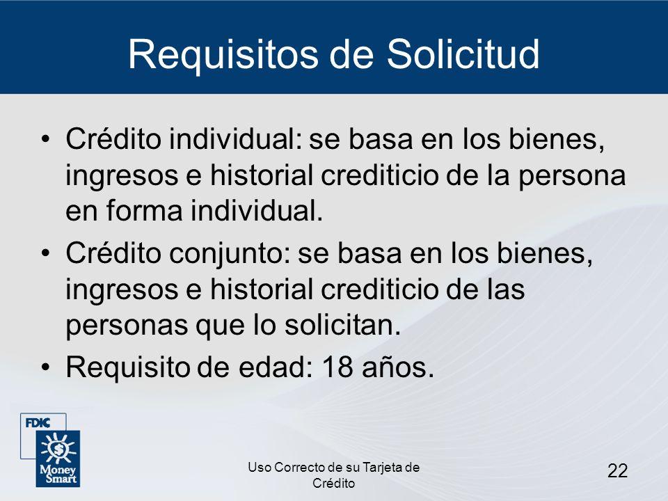 Uso Correcto de su Tarjeta de Crédito 22 Requisitos de Solicitud Crédito individual: se basa en los bienes, ingresos e historial crediticio de la pers