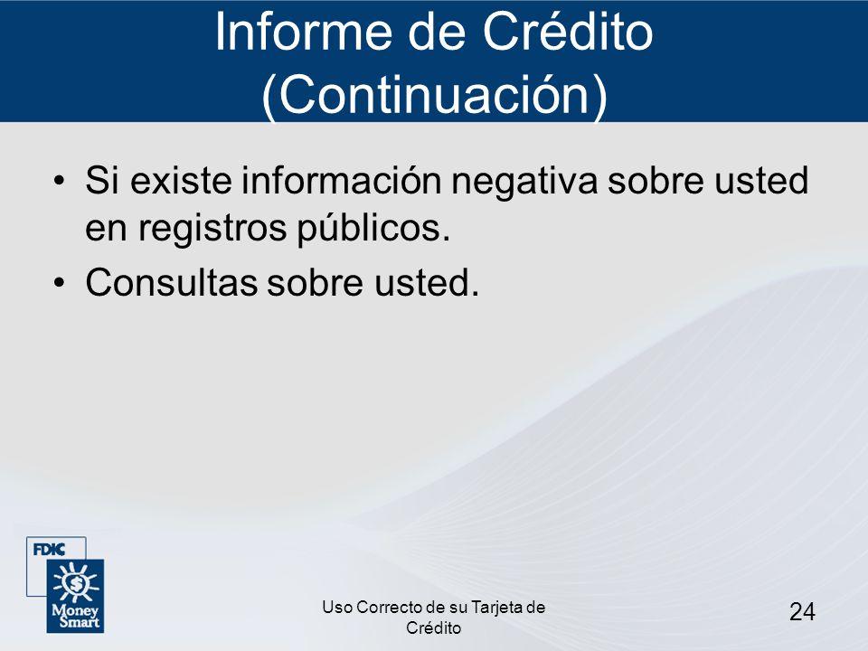 Uso Correcto de su Tarjeta de Crédito 24 Informe de Crédito (Continuación) Si existe información negativa sobre usted en registros públicos. Consultas