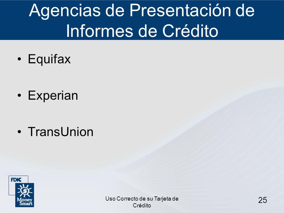 Uso Correcto de su Tarjeta de Crédito 25 Agencias de Presentación de Informes de Crédito Equifax Experian TransUnion