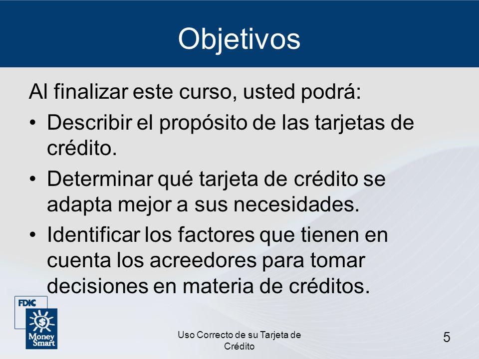Uso Correcto de su Tarjeta de Crédito 6 Objetivos (Continuación) Describir cómo utilizar una tarjeta de crédito de manera responsible.