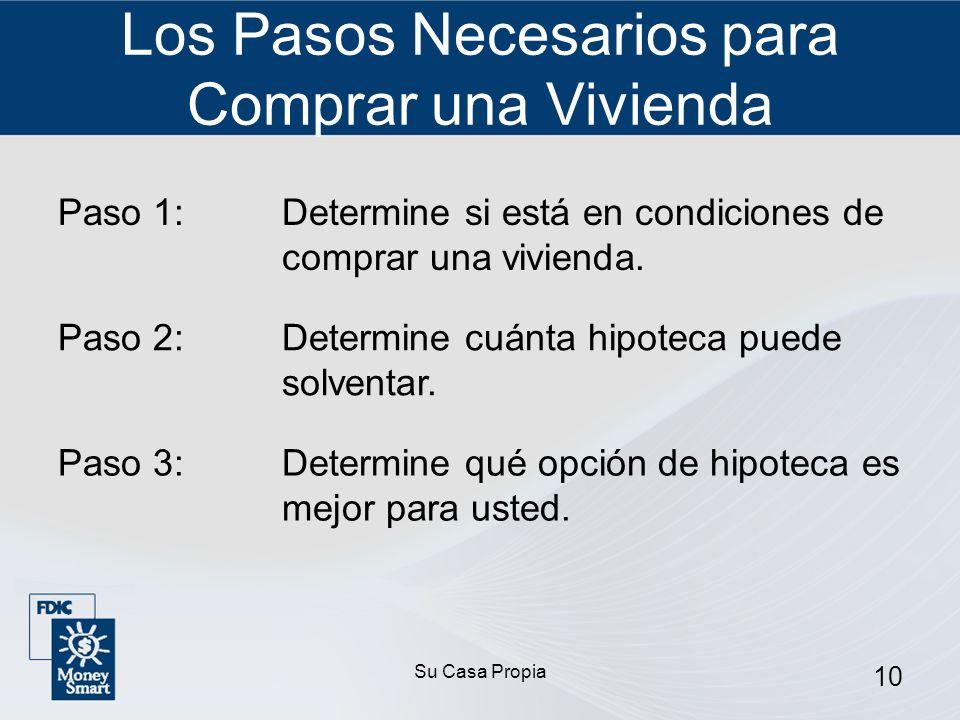 Su Casa Propia 10 Los Pasos Necesarios para Comprar una Vivienda Paso 1:Determine si está en condiciones de comprar una vivienda.