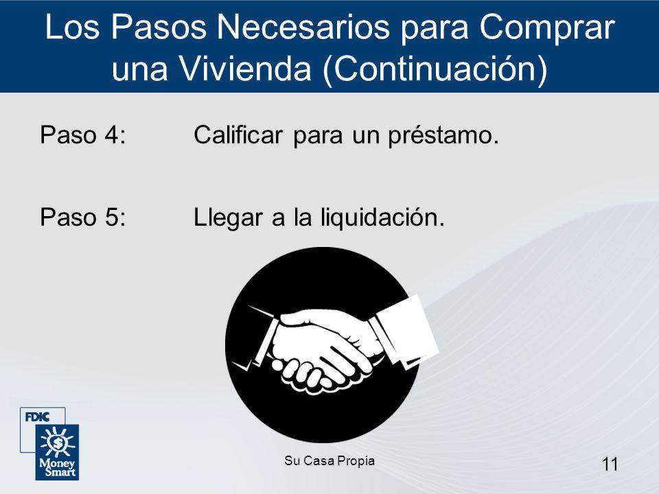 Su Casa Propia 11 Los Pasos Necesarios para Comprar una Vivienda (Continuación) Paso 4:Calificar para un préstamo.