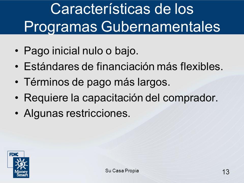 Su Casa Propia 13 Características de los Programas Gubernamentales Pago inicial nulo o bajo.