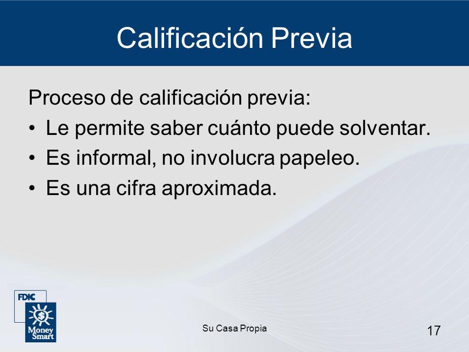 Su Casa Propia 17 Calificación Previa Proceso de calificación previa: Le permite saber cuánto puede solventar.