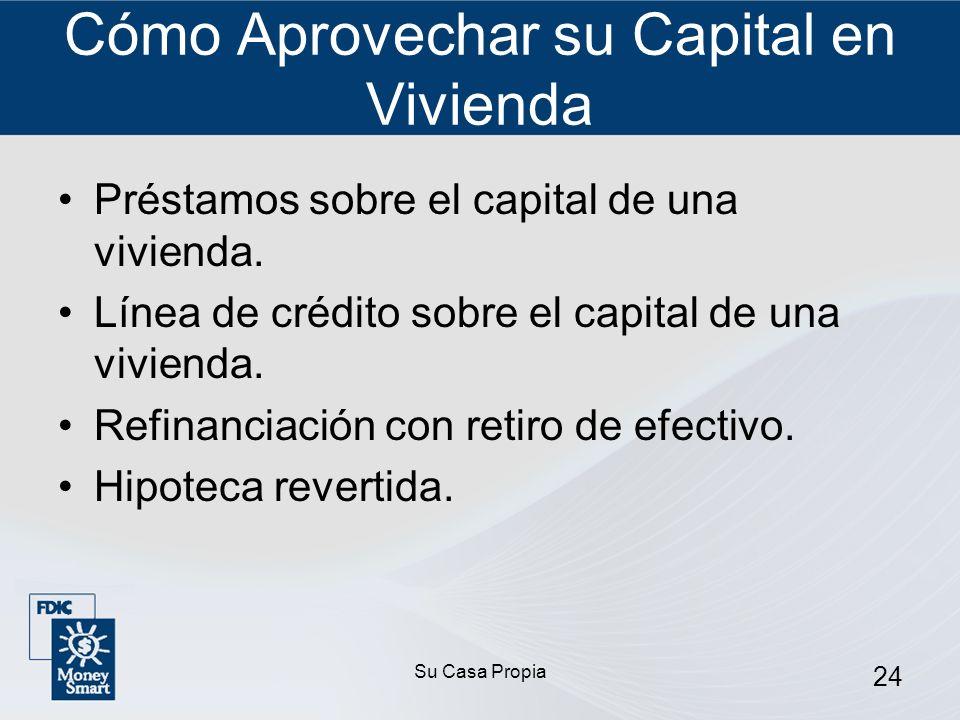 Su Casa Propia 24 Cómo Aprovechar su Capital en Vivienda Préstamos sobre el capital de una vivienda.