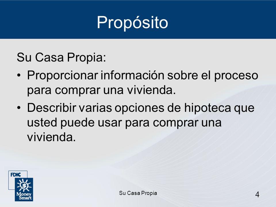 Su Casa Propia 4 Propósito Su Casa Propia: Proporcionar información sobre el proceso para comprar una vivienda.