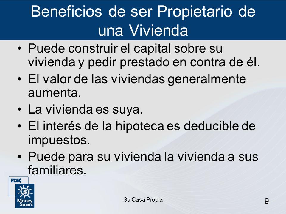Su Casa Propia 9 Beneficios de ser Propietario de una Vivienda Puede construir el capital sobre su vivienda y pedir prestado en contra de él.