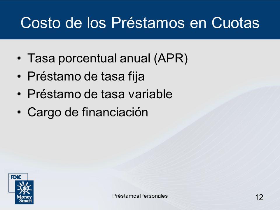 Préstamos Personales 12 Costo de los Préstamos en Cuotas Tasa porcentual anual (APR) Préstamo de tasa fija Préstamo de tasa variable Cargo de financia