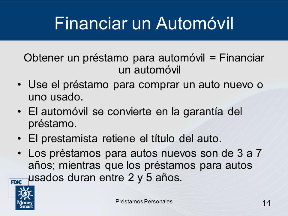 Préstamos Personales 14 Financiar un Automóvil Obtener un préstamo para automóvil = Financiar un automóvil Use el préstamo para comprar un auto nuevo