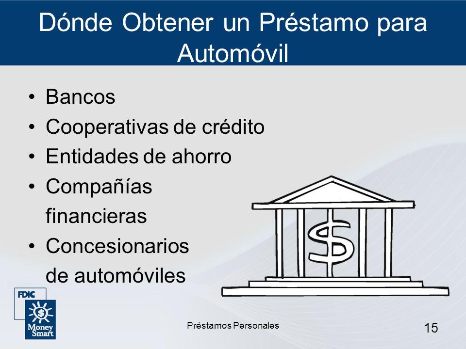 Préstamos Personales 15 Dónde Obtener un Préstamo para Automóvil Bancos Cooperativas de crédito Entidades de ahorro Compañías financieras Concesionari