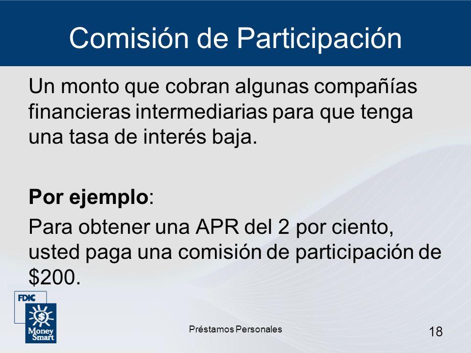 Préstamos Personales 18 Comisión de Participación Un monto que cobran algunas compañías financieras intermediarias para que tenga una tasa de interés
