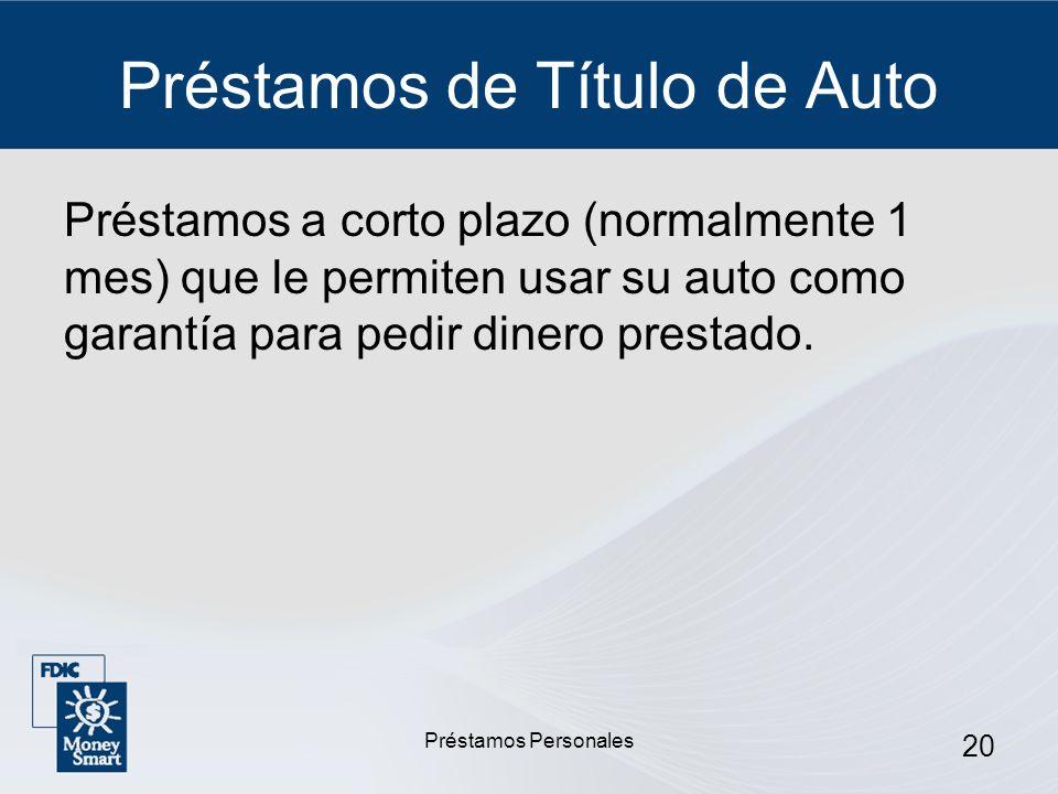 Préstamos Personales 20 Préstamos de Título de Auto Préstamos a corto plazo (normalmente 1 mes) que le permiten usar su auto como garantía para pedir