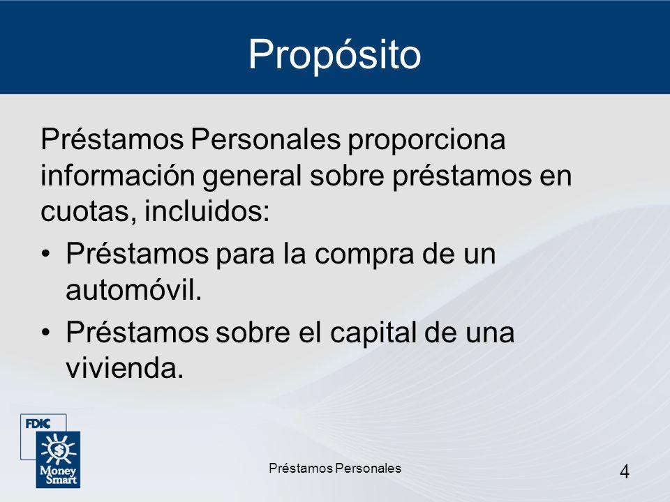 Préstamos Personales 4 Propósito Préstamos Personales proporciona información general sobre préstamos en cuotas, incluidos: Préstamos para la compra d