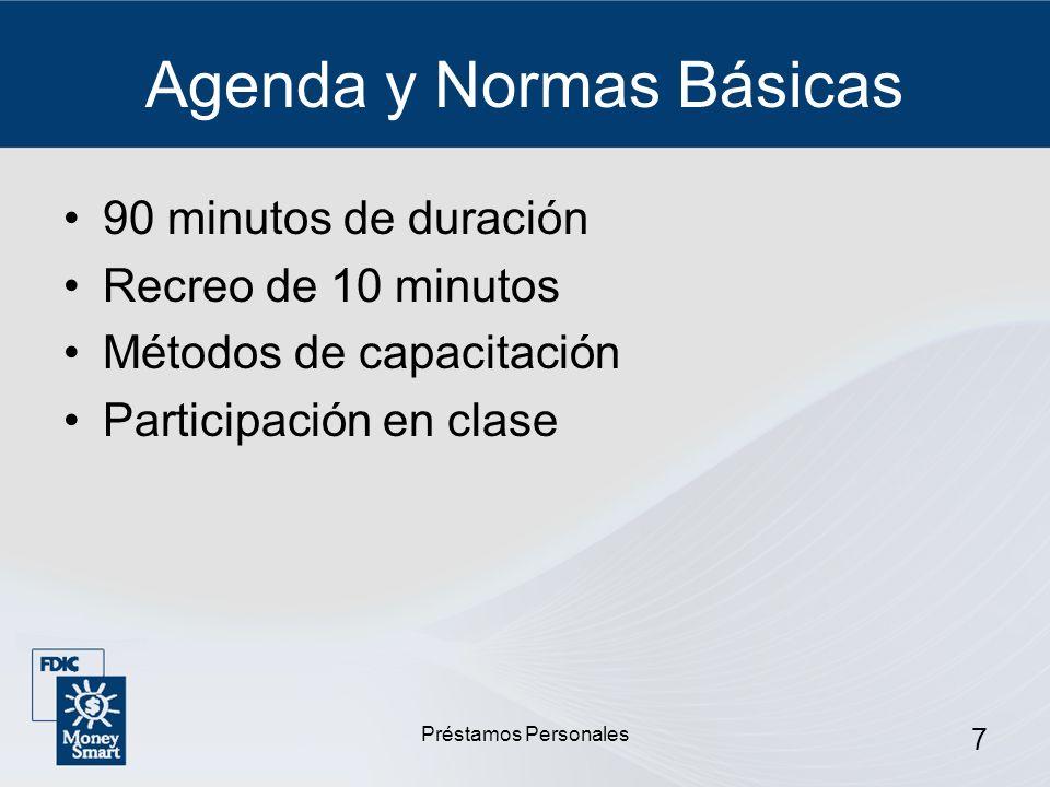 Préstamos Personales 7 Agenda y Normas Básicas 90 minutos de duración Recreo de 10 minutos Métodos de capacitación Participación en clase