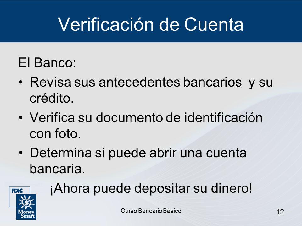 Curso Bancario Básico 12 Verificación de Cuenta El Banco: Revisa sus antecedentes bancarios y su crédito. Verifica su documento de identificación con