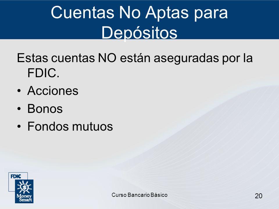 Curso Bancario Básico 20 Cuentas No Aptas para Depósitos Estas cuentas NO están aseguradas por la FDIC. Acciones Bonos Fondos mutuos