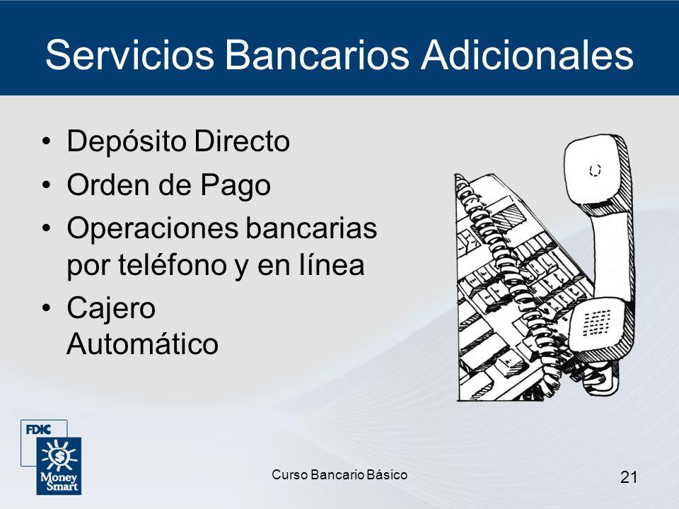 Curso Bancario Básico 21 Servicios Bancarios Adicionales Depósito Directo Orden de Pago Operaciones bancarias por teléfono y en línea Cajero Automátic