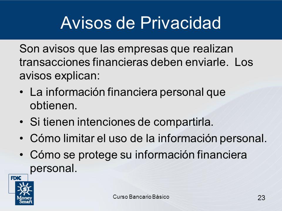 Curso Bancario Básico 23 Avisos de Privacidad Son avisos que las empresas que realizan transacciones financieras deben enviarle. Los avisos explican: