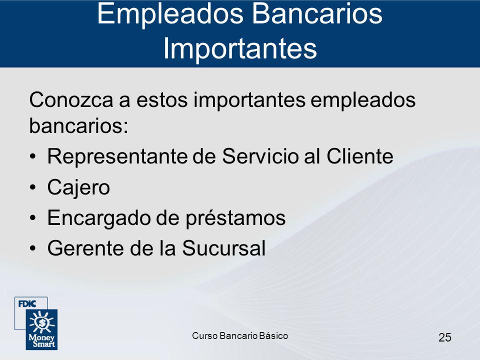 Curso Bancario Básico 25 Empleados Bancarios Importantes Conozca a estos importantes empleados bancarios: Representante de Servicio al Cliente Cajero