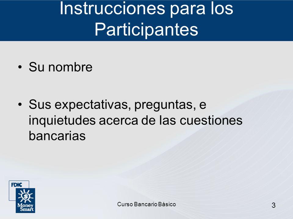 Curso Bancario Básico 3 Instrucciones para los Participantes Su nombre Sus expectativas, preguntas, e inquietudes acerca de las cuestiones bancarias