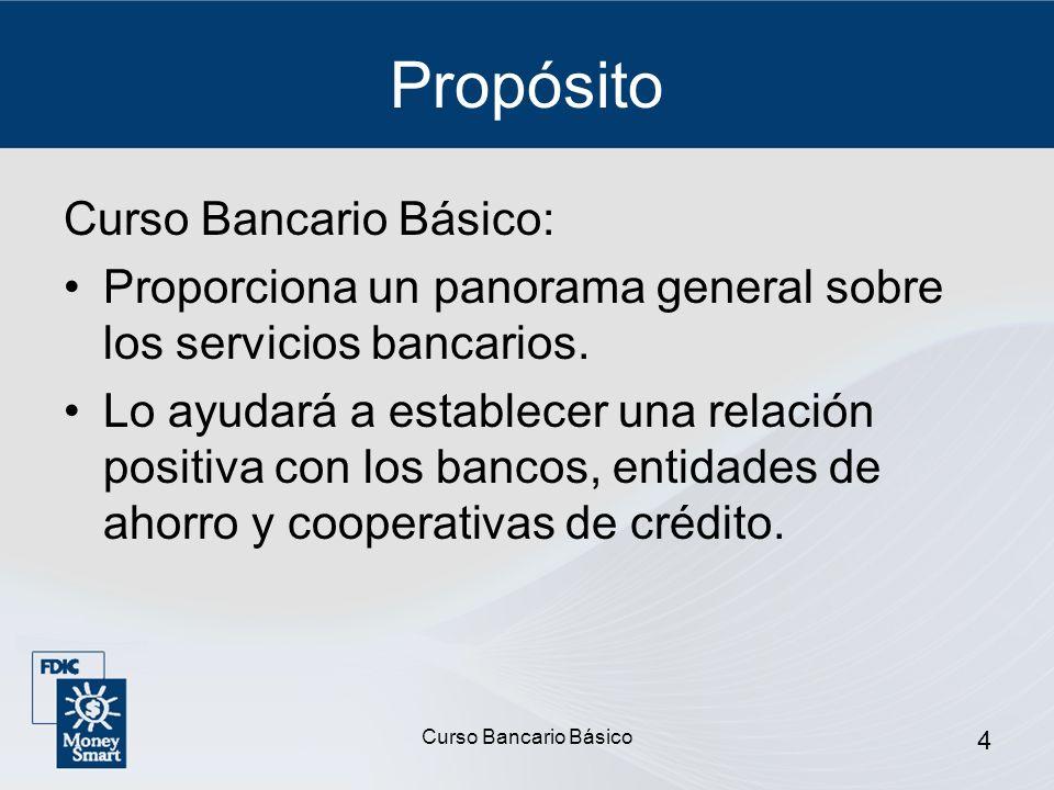 Curso Bancario Básico 4 Propósito Curso Bancario Básico: Proporciona un panorama general sobre los servicios bancarios. Lo ayudará a establecer una re