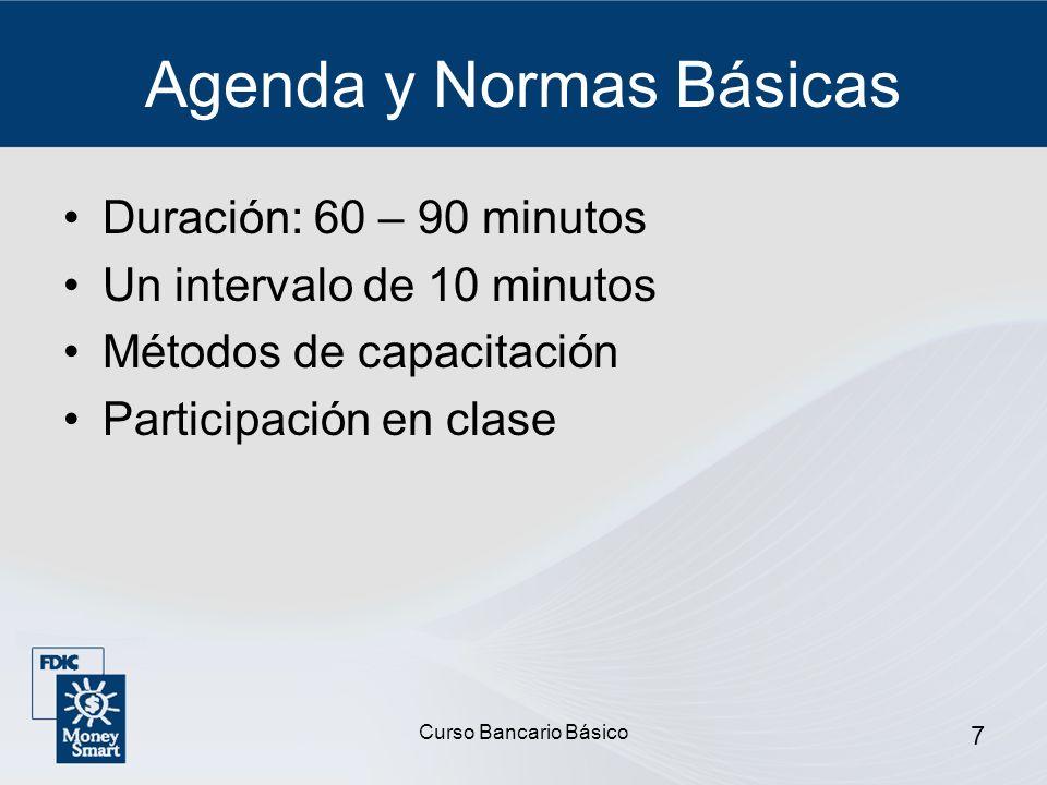 Curso Bancario Básico 7 Agenda y Normas Básicas Duración: 60 – 90 minutos Un intervalo de 10 minutos Métodos de capacitación Participación en clase