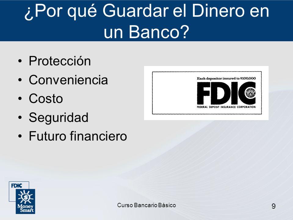 Curso Bancario Básico 9 ¿Por qué Guardar el Dinero en un Banco? Protección Conveniencia Costo Seguridad Futuro financiero